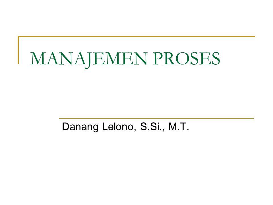 MANAJEMEN PROSES Danang Lelono, S.Si., M.T.