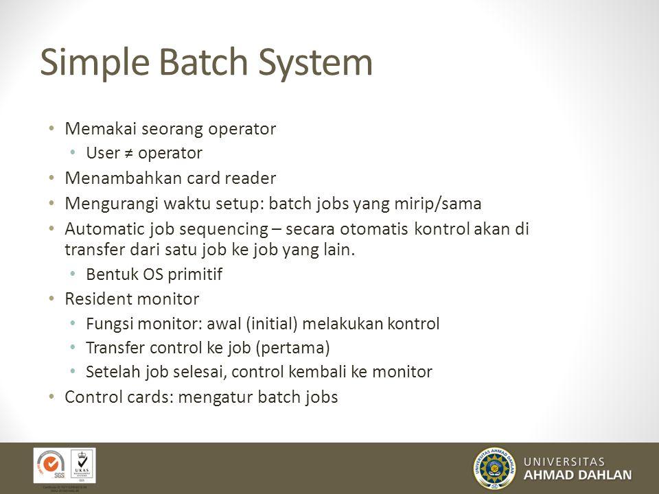 Simple Batch System Memakai seorang operator Menambahkan card reader