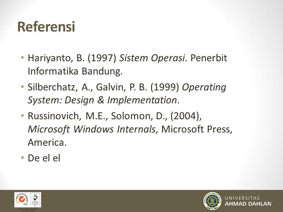 Referensi Hariyanto, B. (1997) Sistem Operasi. Penerbit Informatika Bandung.