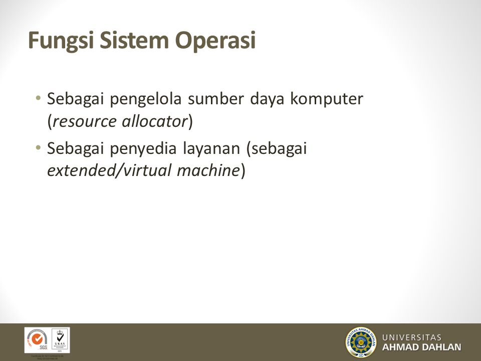 Fungsi Sistem Operasi Sebagai pengelola sumber daya komputer (resource allocator) Sebagai penyedia layanan (sebagai extended/virtual machine)