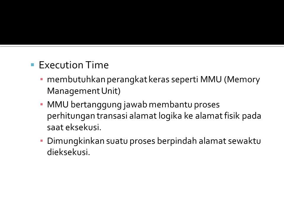 Execution Time membutuhkan perangkat keras seperti MMU (Memory Management Unit)