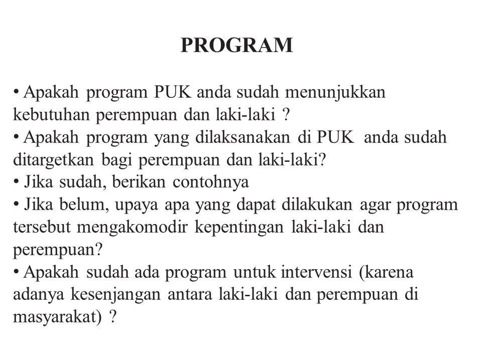 PROGRAM • Apakah program PUK anda sudah menunjukkan kebutuhan perempuan dan laki-laki
