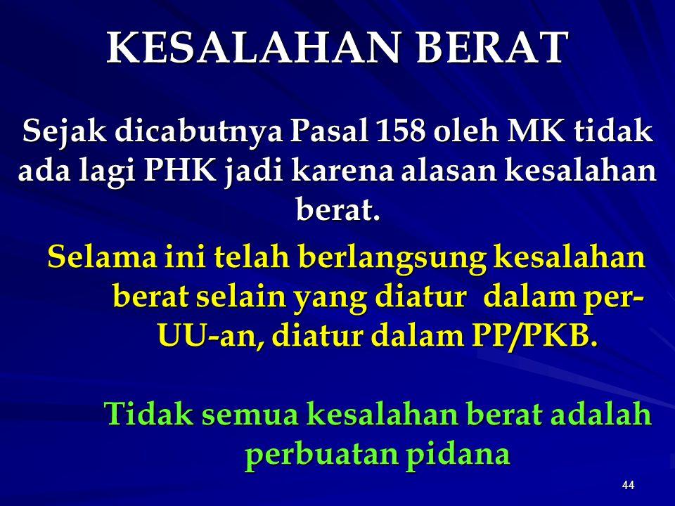 KESALAHAN BERAT Sejak dicabutnya Pasal 158 oleh MK tidak ada lagi PHK jadi karena alasan kesalahan berat.