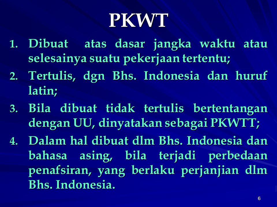 PKWT Dibuat atas dasar jangka waktu atau selesainya suatu pekerjaan tertentu; Tertulis, dgn Bhs. Indonesia dan huruf latin;