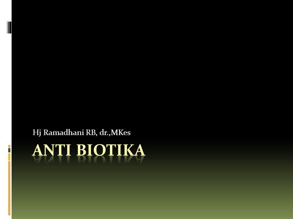 Hj Ramadhani RB, dr.,MKes Anti Biotika
