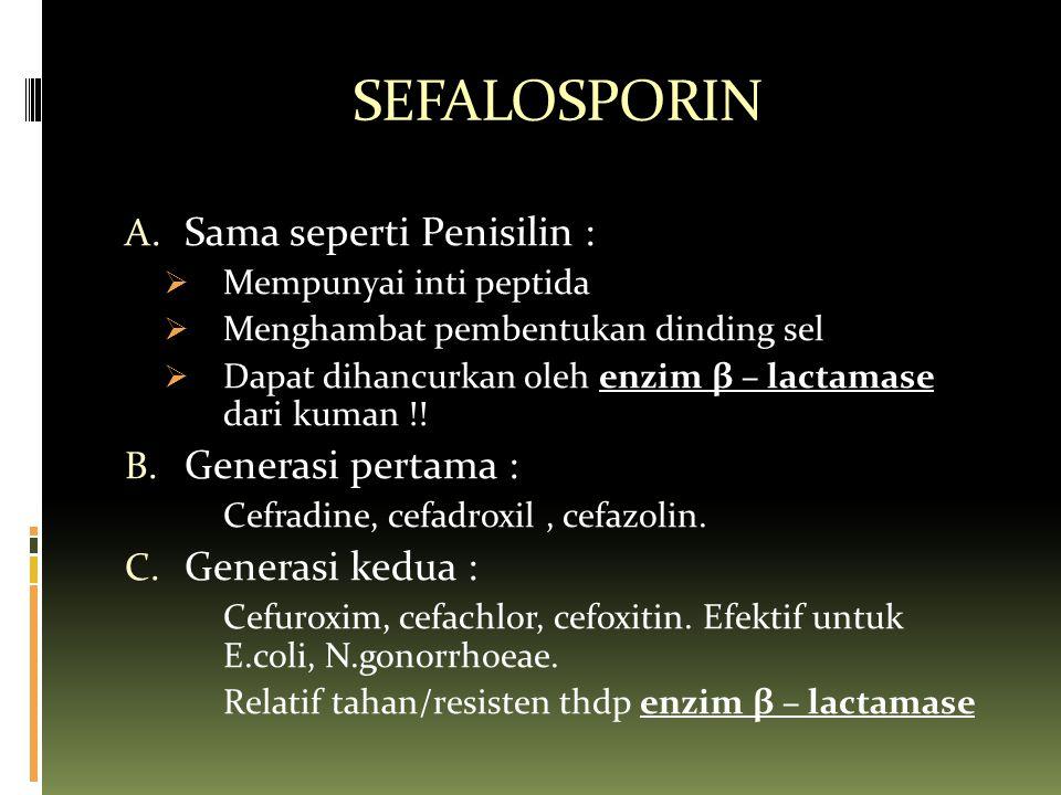 SEFALOSPORIN Sama seperti Penisilin : Generasi pertama :