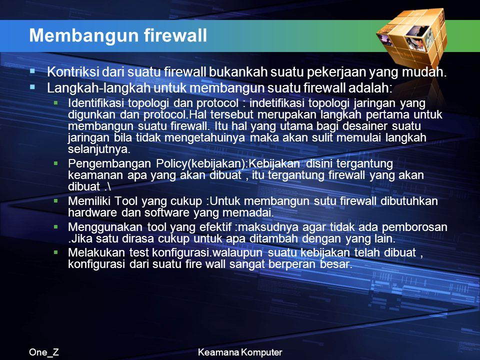 Membangun firewall Kontriksi dari suatu firewall bukankah suatu pekerjaan yang mudah. Langkah-langkah untuk membangun suatu firewall adalah: