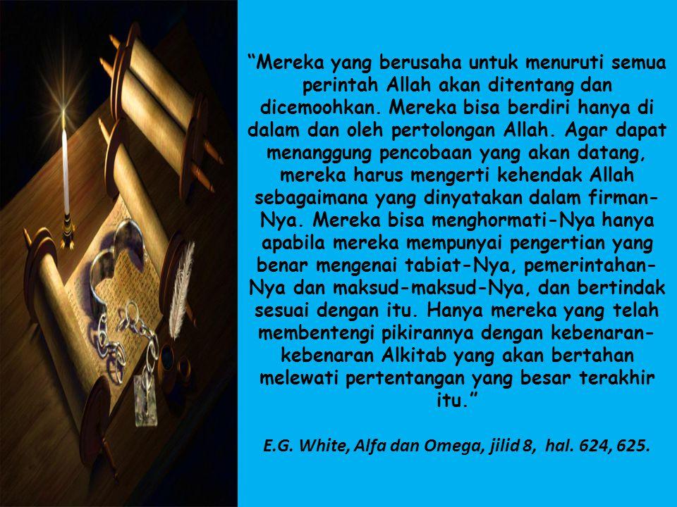 E.G. White, Alfa dan Omega, jilid 8, hal. 624, 625.