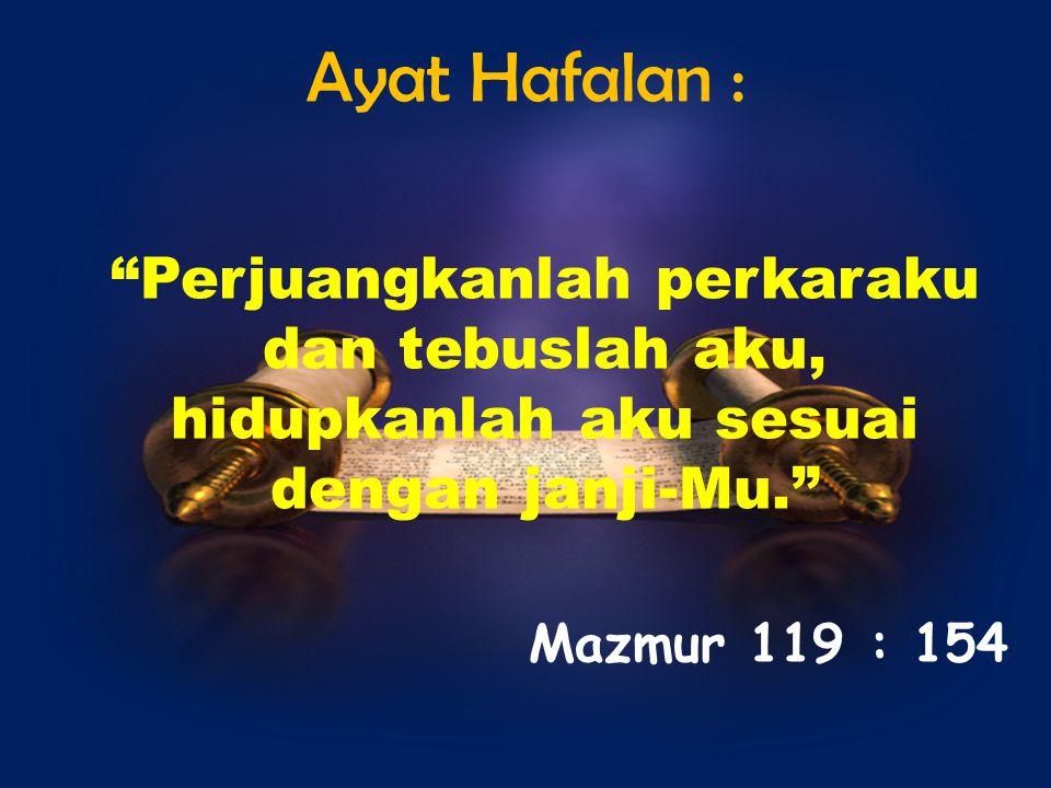 Ayat Hafalan : Perjuangkanlah perkaraku dan tebuslah aku, hidupkanlah aku sesuai dengan janji-Mu.
