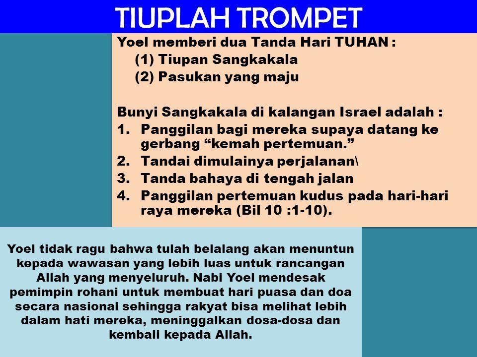 TIUPLAH TROMPET Yoel memberi dua Tanda Hari TUHAN :