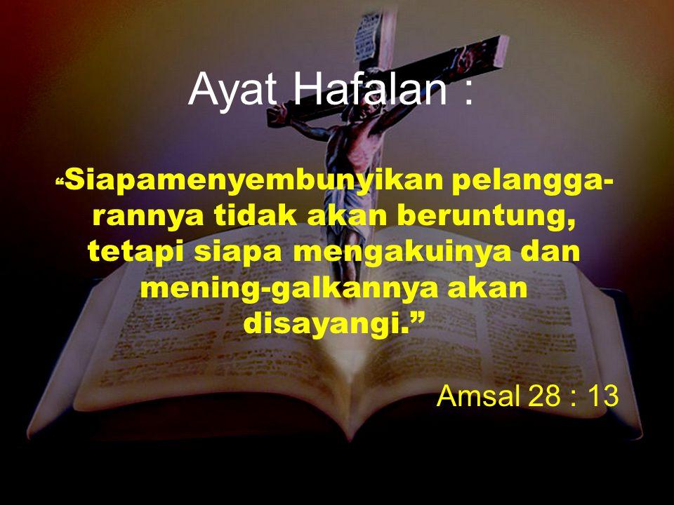 Ayat Hafalan : Siapamenyembunyikan pelangga-rannya tidak akan beruntung, tetapi siapa mengakuinya dan mening-galkannya akan disayangi.
