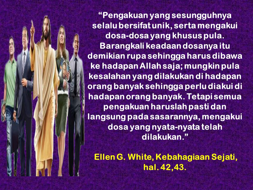Ellen G. White, Kebahagiaan Sejati, hal. 42,43.