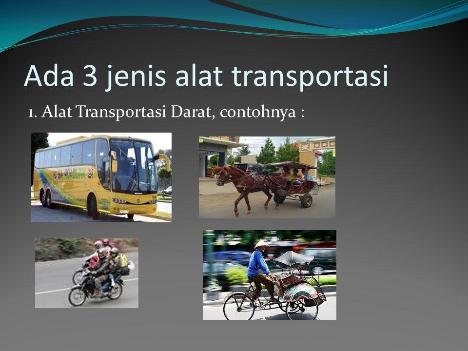 Ada 3 jenis alat transportasi