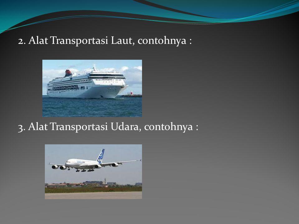 2. Alat Transportasi Laut, contohnya :