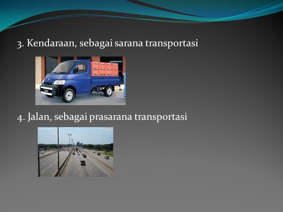 3. Kendaraan, sebagai sarana transportasi