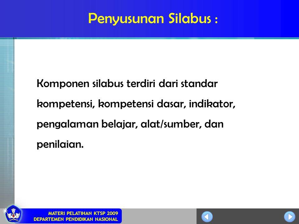 Penyusunan Silabus : Komponen silabus terdiri dari standar kompetensi, kompetensi dasar, indikator, pengalaman belajar, alat/sumber, dan penilaian.