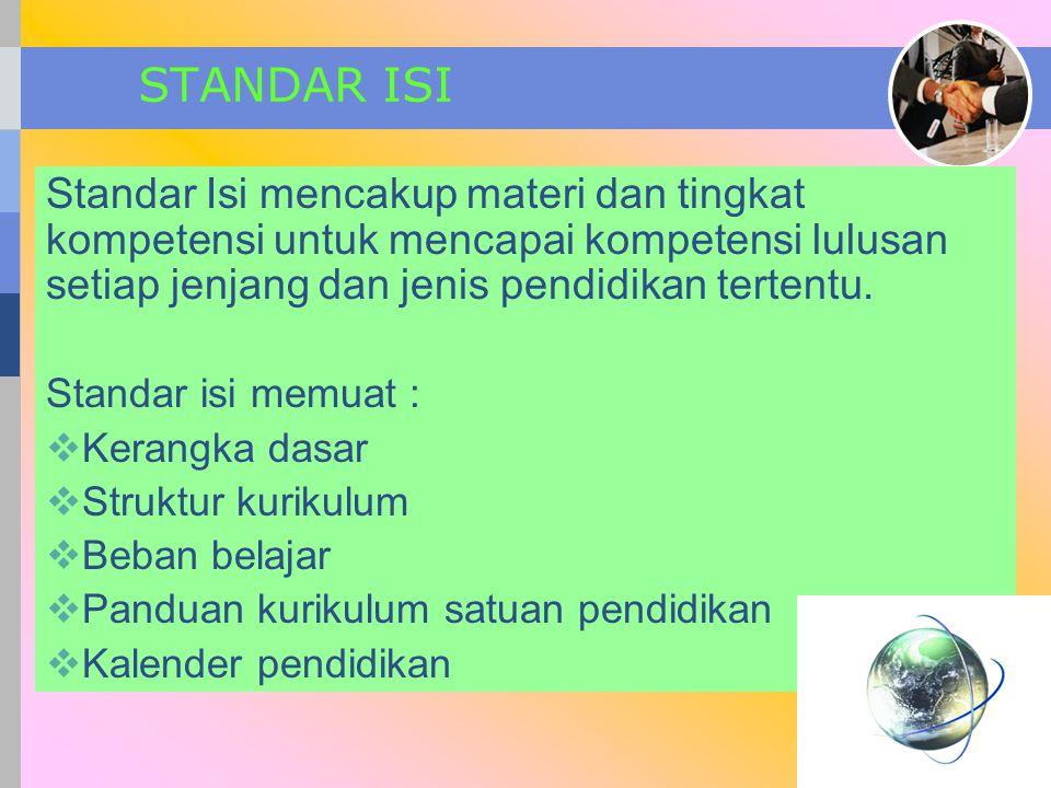 STANDAR ISI Standar Isi mencakup materi dan tingkat kompetensi untuk mencapai kompetensi lulusan setiap jenjang dan jenis pendidikan tertentu.