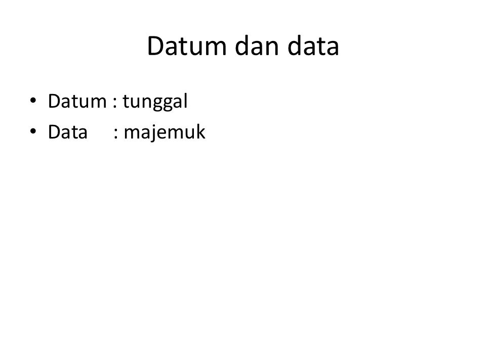 Datum dan data Datum : tunggal Data : majemuk