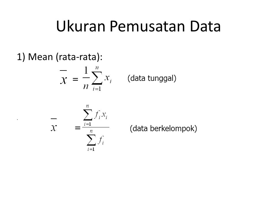 Ukuran Pemusatan Data 1) Mean (rata-rata): = = (data tunggal)