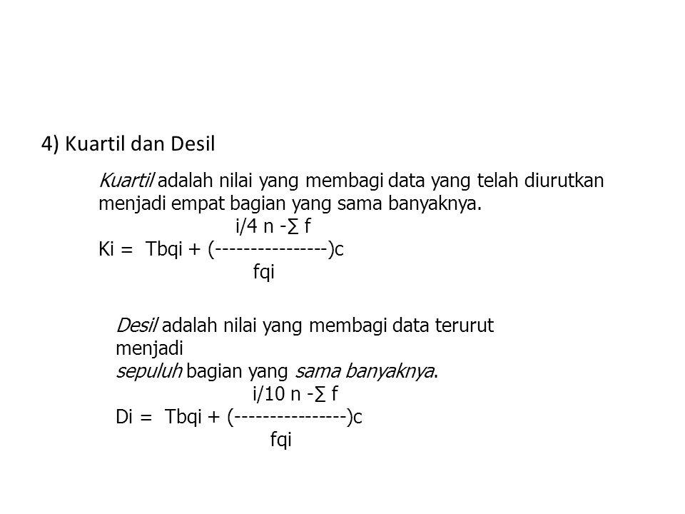 4) Kuartil dan Desil Kuartil adalah nilai yang membagi data yang telah diurutkan. menjadi empat bagian yang sama banyaknya.