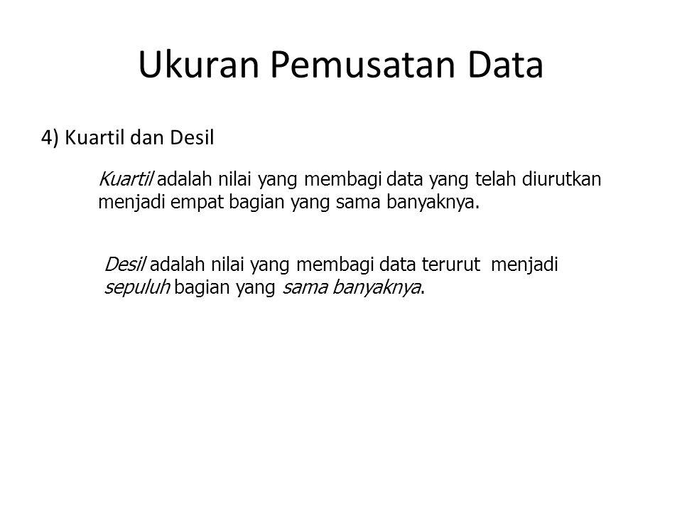 Ukuran Pemusatan Data 4) Kuartil dan Desil