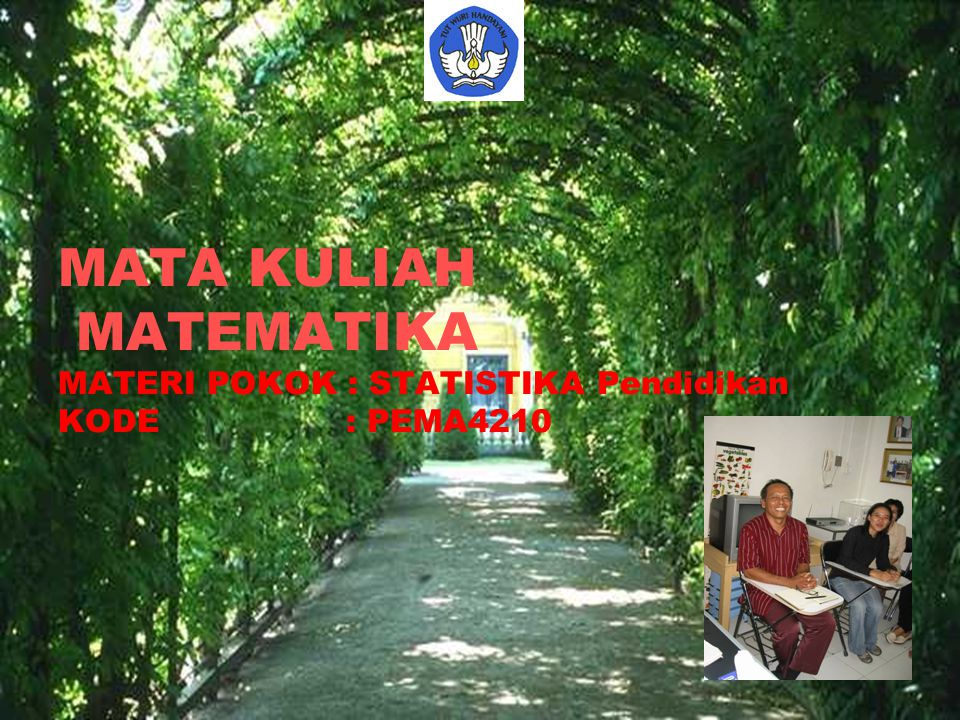 MATA KULIAH MATEMATIKA MATERI POKOK : STATISTIKA Pendidikan KODE