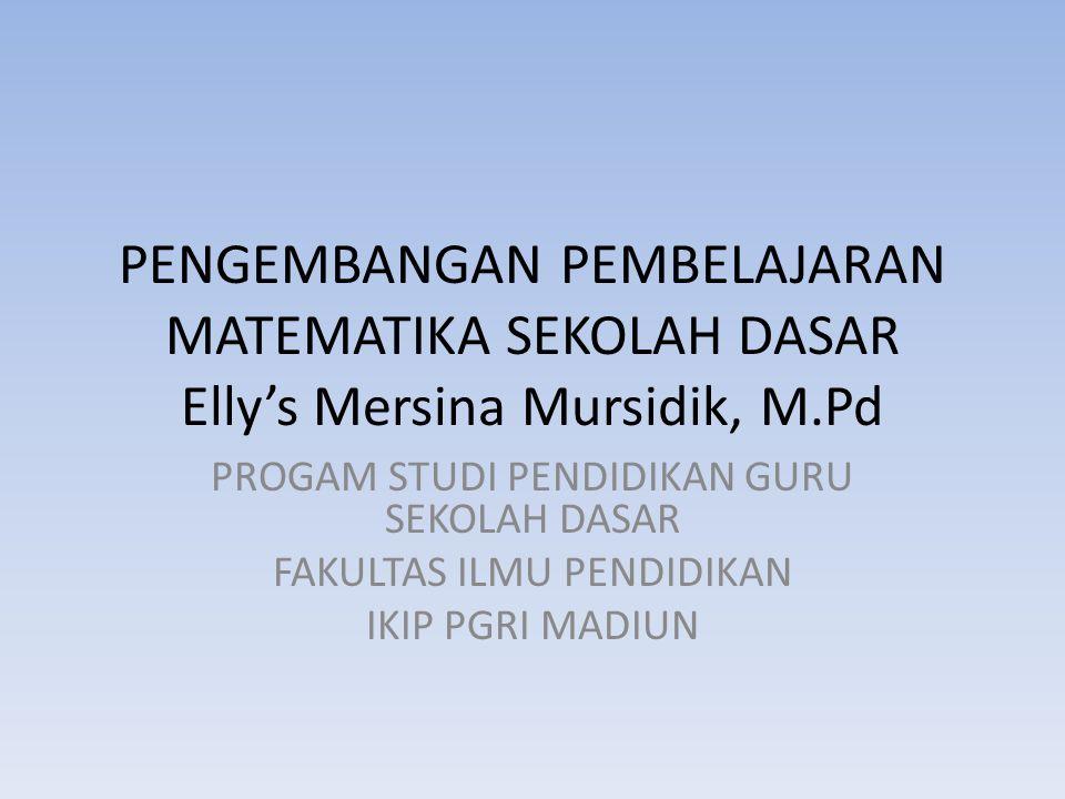 PENGEMBANGAN PEMBELAJARAN MATEMATIKA SEKOLAH DASAR Elly's Mersina Mursidik, M.Pd