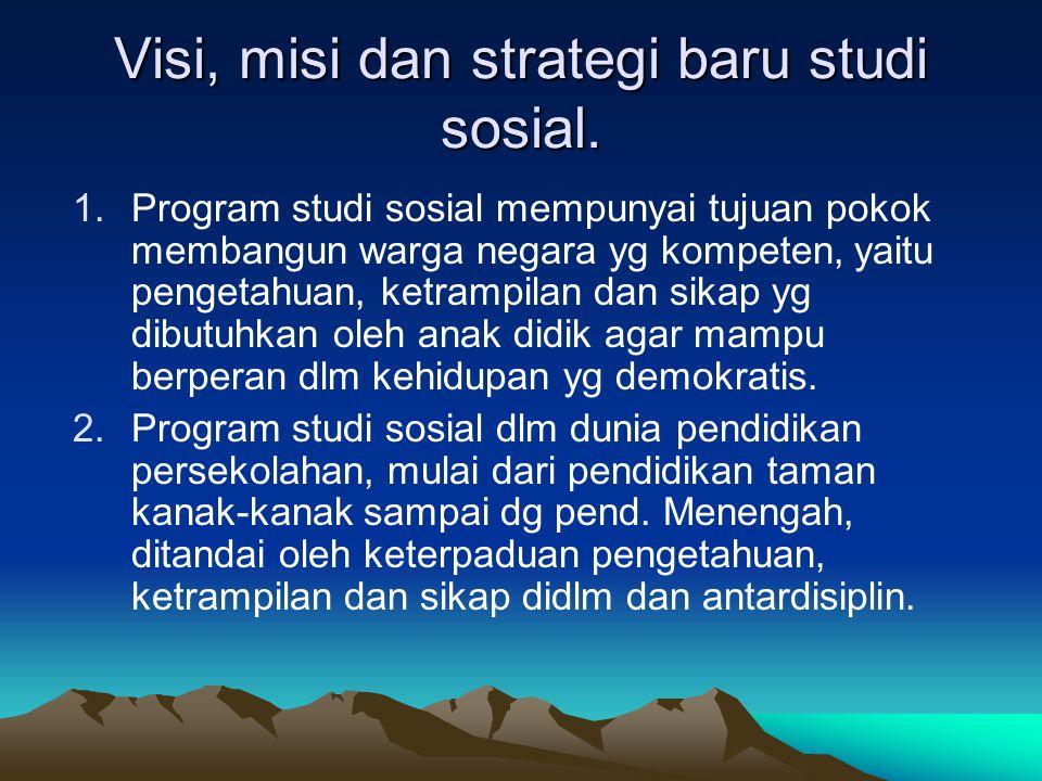 Visi, misi dan strategi baru studi sosial.
