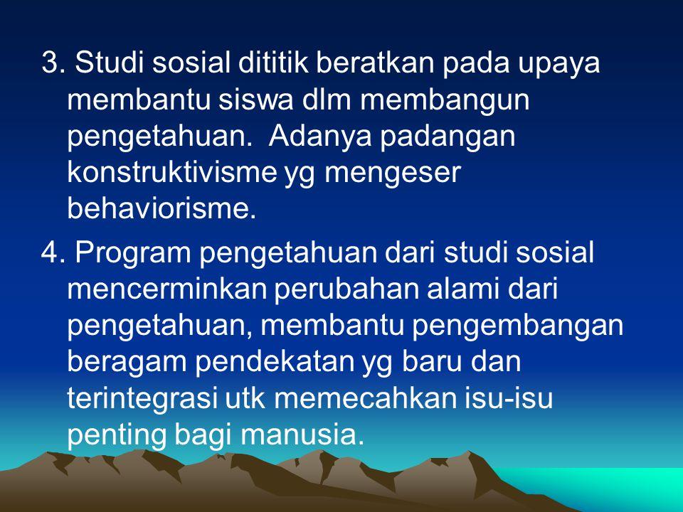 3. Studi sosial dititik beratkan pada upaya membantu siswa dlm membangun pengetahuan.
