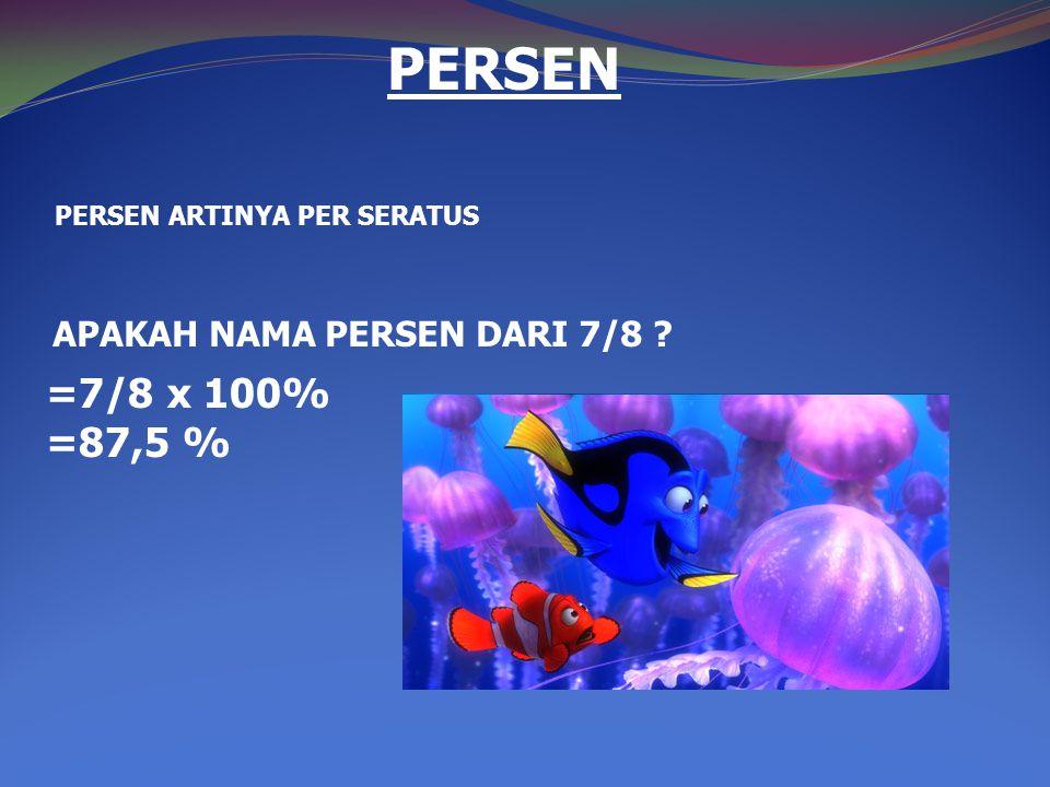 PERSEN =7/8 x 100% =87,5 % APAKAH NAMA PERSEN DARI 7/8