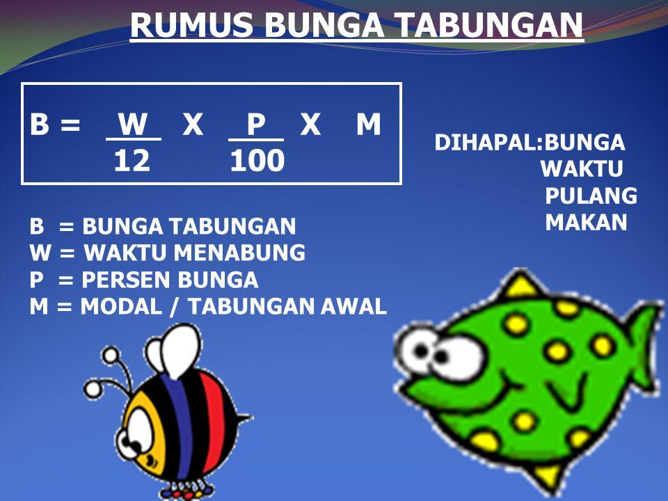 RUMUS BUNGA TABUNGAN B = W X P X M 12 100 DIHAPAL:BUNGA WAKTU PULANG