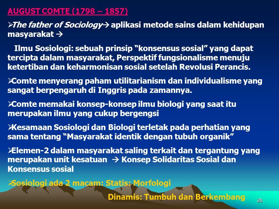 AUGUST COMTE (1798 – 1857) The father of Sociology aplikasi metode sains dalam kehidupan masyarakat 