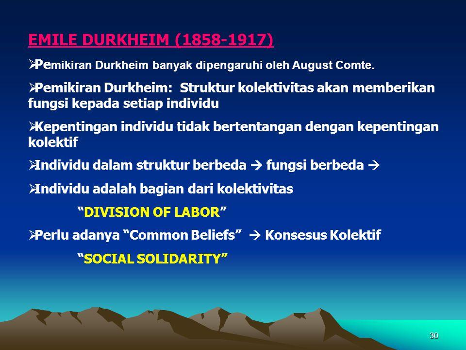 EMILE DURKHEIM (1858-1917) Pemikiran Durkheim banyak dipengaruhi oleh August Comte.