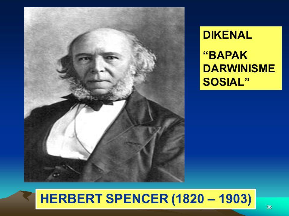 DIKENAL BAPAK DARWINISME SOSIAL HERBERT SPENCER (1820 – 1903)