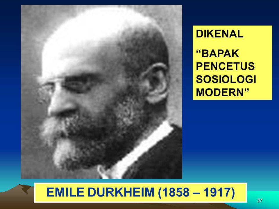 DIKENAL BAPAK PENCETUS SOSIOLOGI MODERN EMILE DURKHEIM (1858 – 1917)