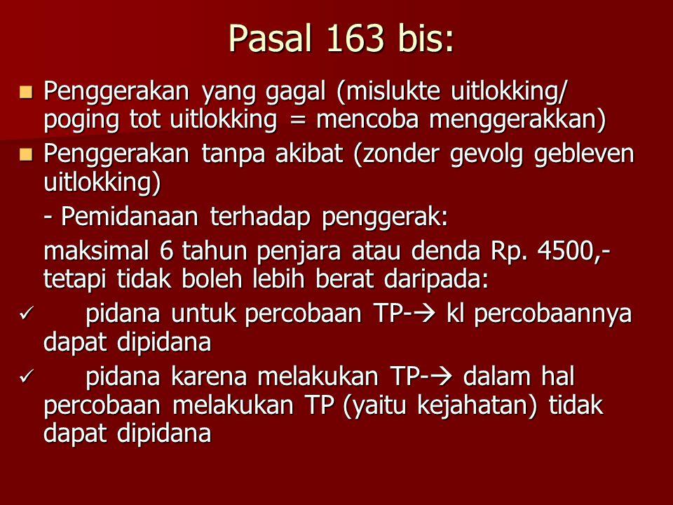 Pasal 163 bis: Penggerakan yang gagal (mislukte uitlokking/ poging tot uitlokking = mencoba menggerakkan)
