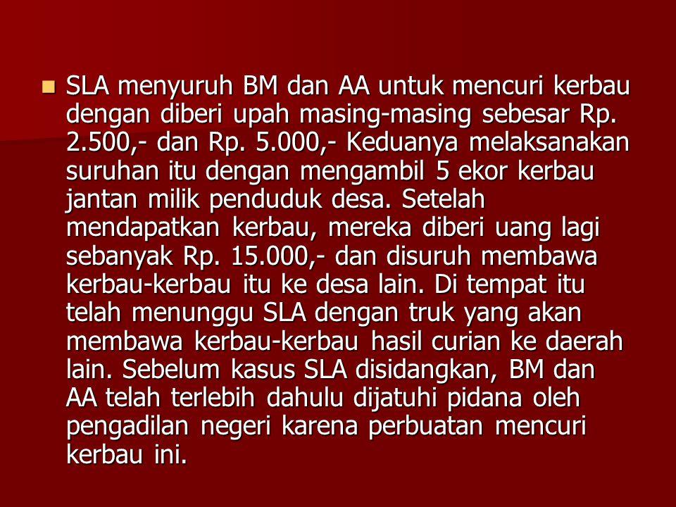 SLA menyuruh BM dan AA untuk mencuri kerbau dengan diberi upah masing-masing sebesar Rp.