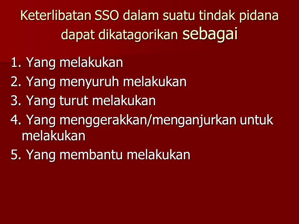 Keterlibatan SSO dalam suatu tindak pidana dapat dikatagorikan sebagai