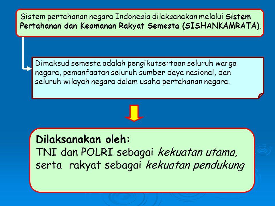 TNI dan POLRI sebagai kekuatan utama,
