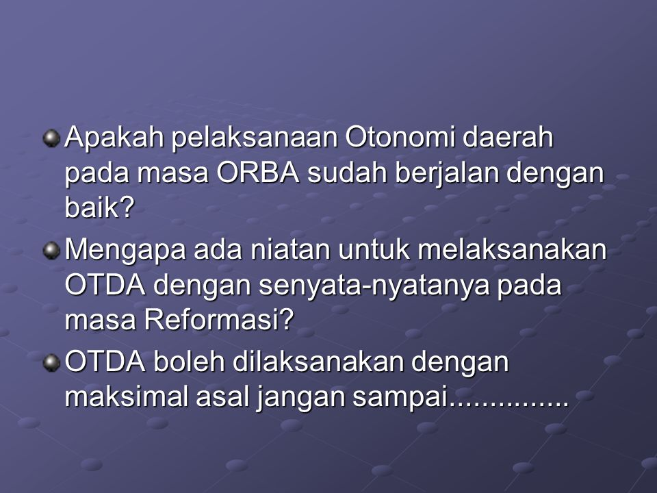 Apakah pelaksanaan Otonomi daerah pada masa ORBA sudah berjalan dengan baik