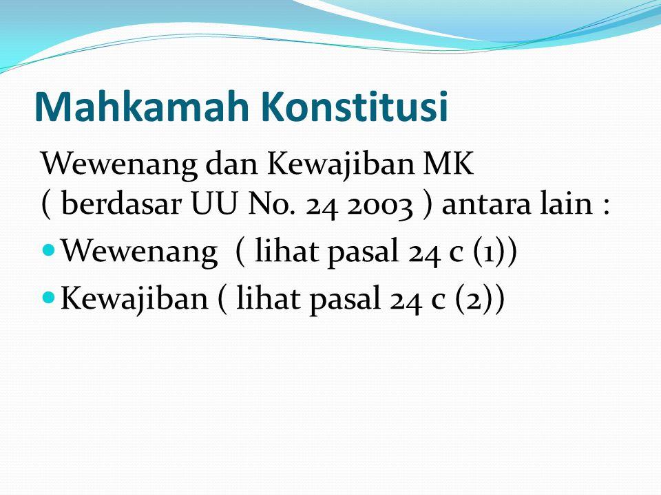 Mahkamah Konstitusi Wewenang dan Kewajiban MK ( berdasar UU No. 24 2003 ) antara lain :