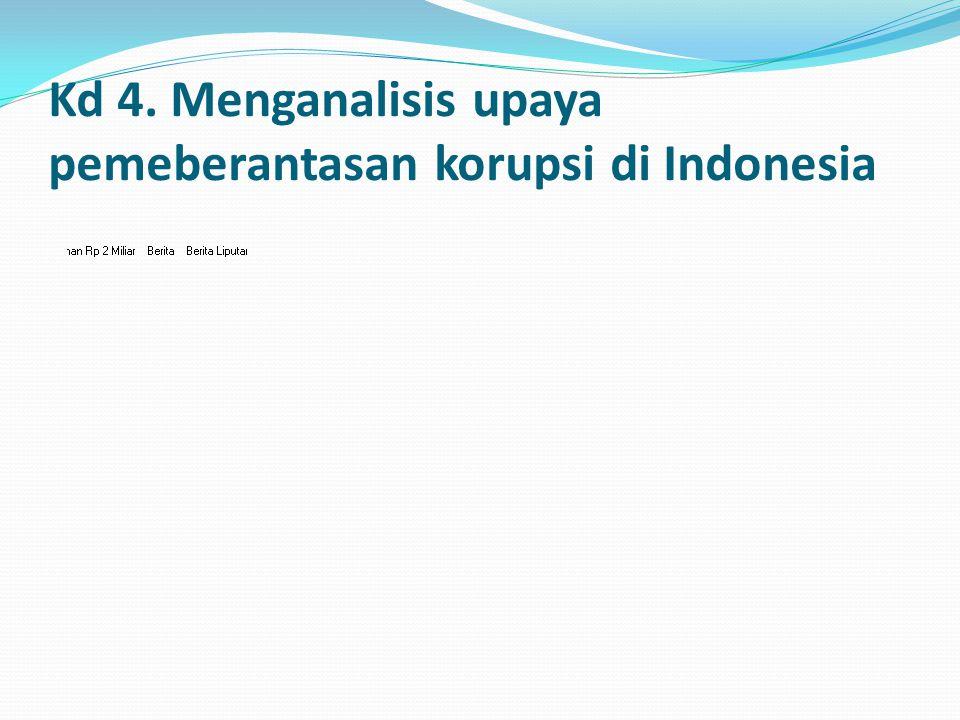Kd 4. Menganalisis upaya pemeberantasan korupsi di Indonesia