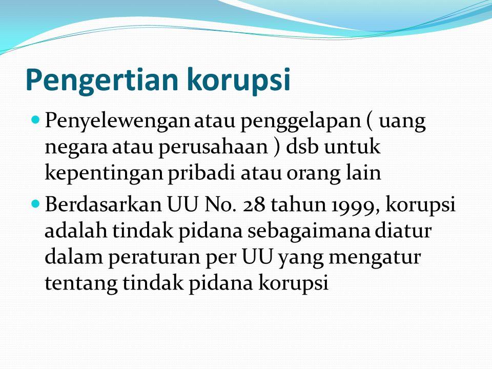 Pengertian korupsi Penyelewengan atau penggelapan ( uang negara atau perusahaan ) dsb untuk kepentingan pribadi atau orang lain.