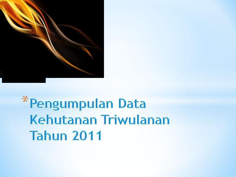 Pengumpulan Data Kehutanan Triwulanan Tahun 2011
