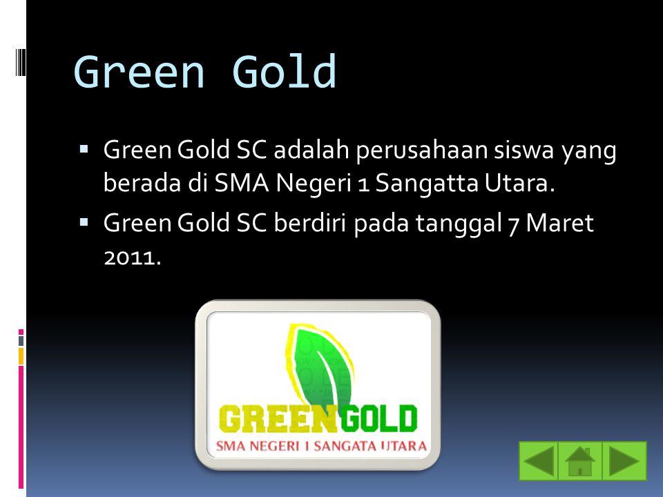 Green Gold Green Gold SC adalah perusahaan siswa yang berada di SMA Negeri 1 Sangatta Utara.
