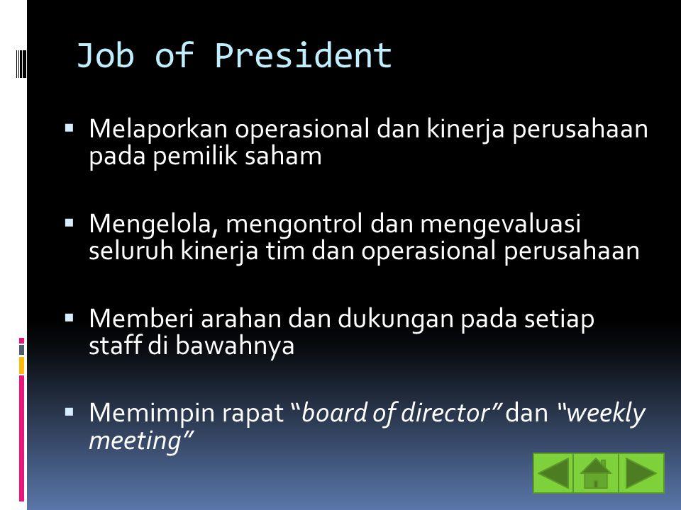 Job of President Melaporkan operasional dan kinerja perusahaan pada pemilik saham.