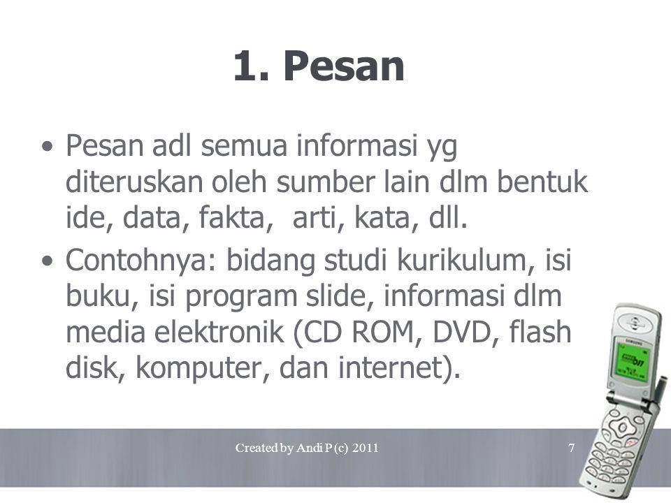 1. Pesan Pesan adl semua informasi yg diteruskan oleh sumber lain dlm bentuk ide, data, fakta, arti, kata, dll.