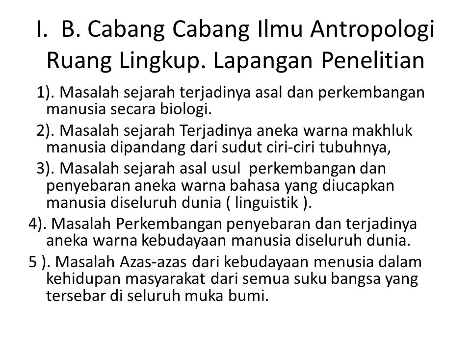 I. B. Cabang Cabang Ilmu Antropologi Ruang Lingkup. Lapangan Penelitian