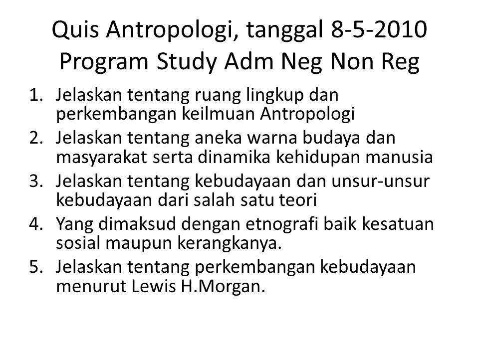 Quis Antropologi, tanggal 8-5-2010 Program Study Adm Neg Non Reg