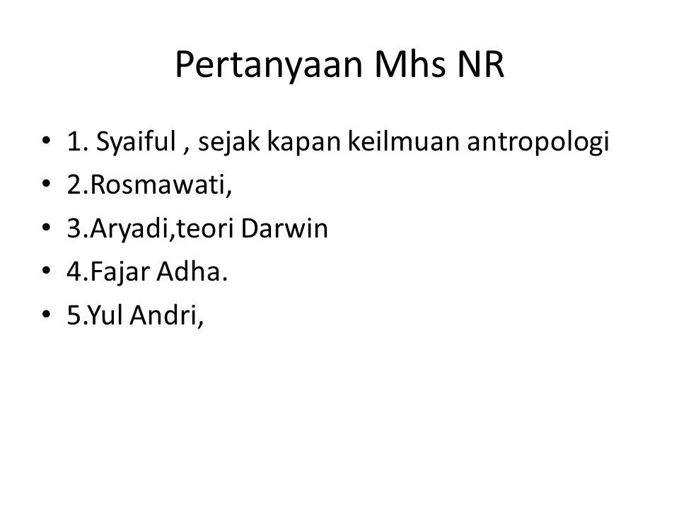 Pertanyaan Mhs NR 1. Syaiful , sejak kapan keilmuan antropologi